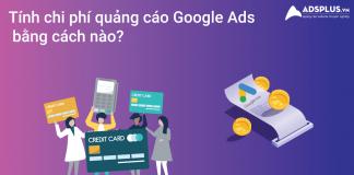 chi phí quảng cáo Google Ads