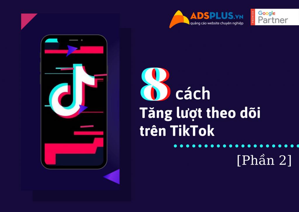 8 cách tăng lượt theo dõi trên TikTok
