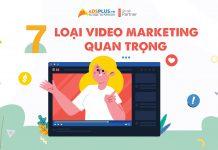 7 Loại Video Marketing quan trọng
