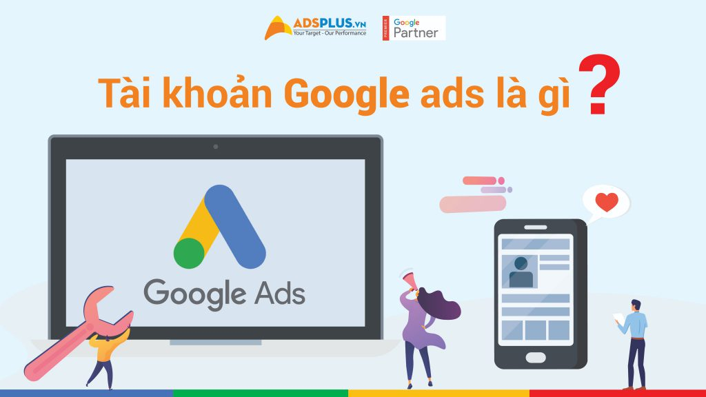 Tài khoản Google Ads là gì ? Cách tạo tài khoản
