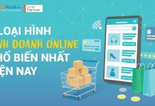 3 loại hình kinh doanh online phổ biến nhất hiện nay