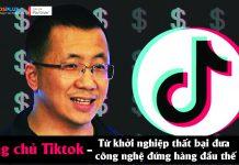 Ông chủ TikTok từ khởi nghiệp thất bại đưa công nghệ đứng hàng đầu thế giới