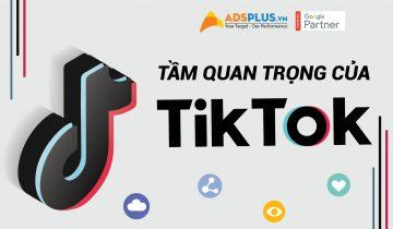 Tầm quan trọng của TikTok