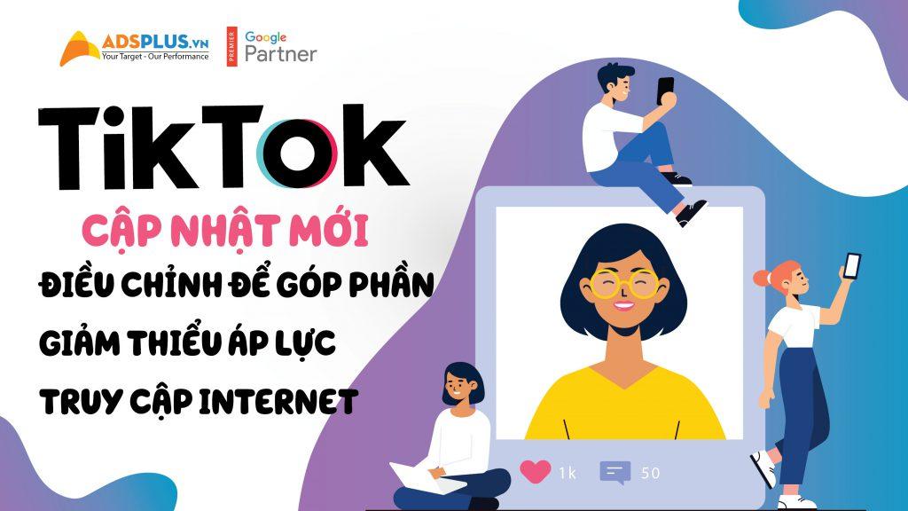 TikTok điều chỉnh để góp phần giảm thiểu áp lực truy cập Internet