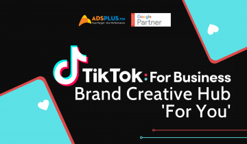 TikTok For Business ra mắt Trung tâm Brand Creative Hub 'For You' mới