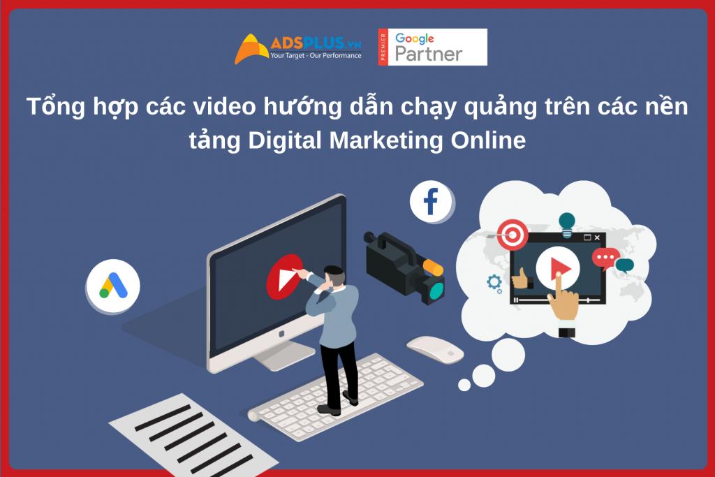 Tổng hợp các video hướng dẫn chạy quảng trên các nền tảng Digital Marketing Online