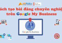Cách tạo bài đăng chuyên nghiệp trên Google My Business