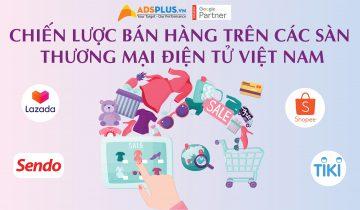 Chiến lược bán hàng trên các sàn thương mại điện tử Việt Nam