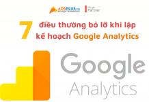 7 điều thường bỏ lỡ khi lập kế hoạch Google Analytics