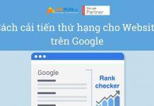 Cách cải tiến thứ hạng cho Website trên Google