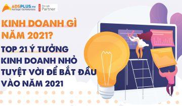 Kinh doanh gì năm 2021? Top 21 ý tưởng kinh doanh nhỏ tuyệt vời để bắt đầu vào năm 2021