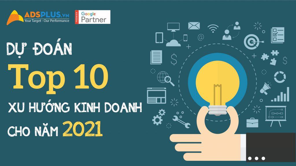 Dự đoán top 10 xu hướng kinh doanh cho năm 2021