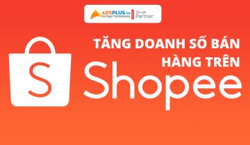 Bỏ túi ngay 3 mẹo giúp tăng doanh số bán hàng trên Shopee cực hiệu quả