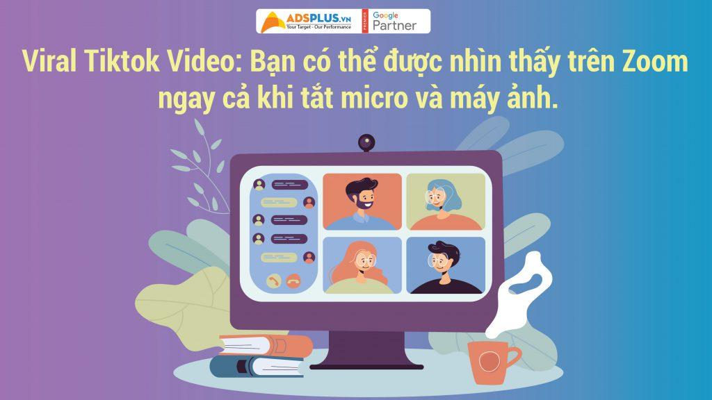 Viral Tiktok Video: Bạn có thể được nhìn thấy trên Zoom ngay cả khi tắt micro và máy ảnh.