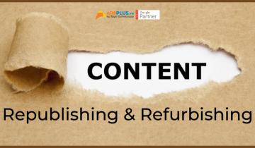 Cách cập nhật viết lại content cũ bằng Republishing và Refurbishing