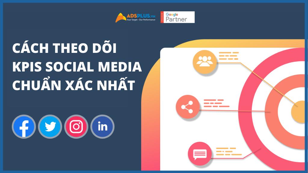 Cách theo dõi KPIs Social Media chuẩn xác nhất
