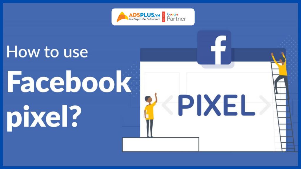 Pixel Facebook là gì ? Tiện ích hấp dẫn tăng tỷ lệ Click