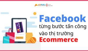 ông lớn Facebook từng bước tấn công vào thị trường ecommerce
