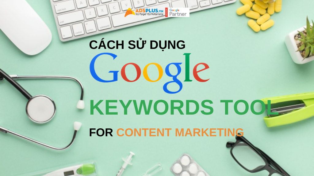 cách sử dụng google keywords tool cho content marketing