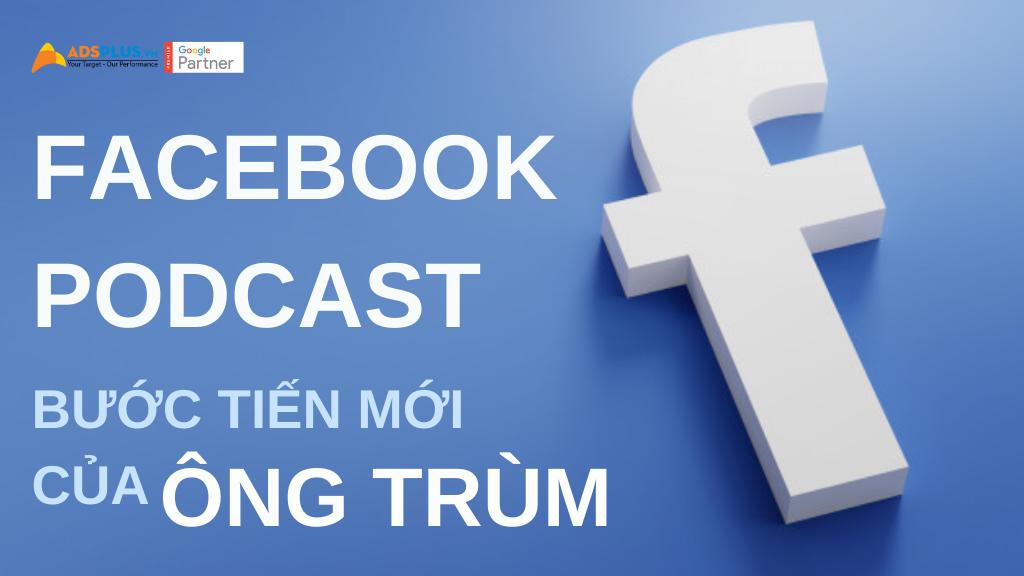 facebook podcast bước tiến mới của ông trùm