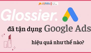 glossier đã tận dụng google ads hiệu quả như thế nào?
