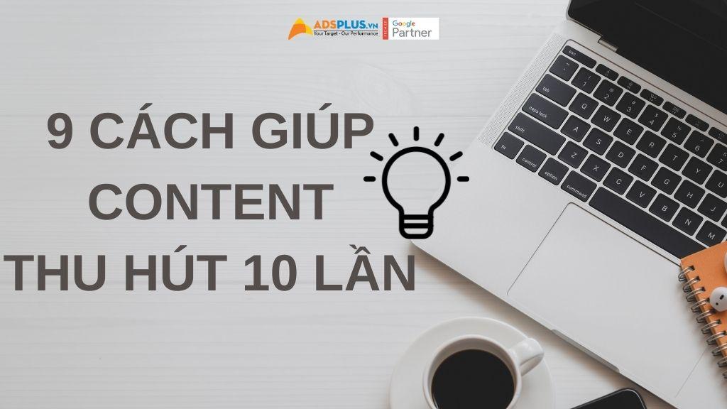 9 cách sẽ giúp các content thu hút gấp 10 lần